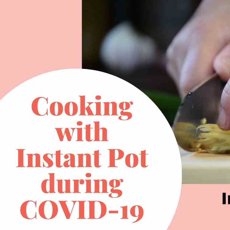 Cooking with Instant Pot during COVID-19