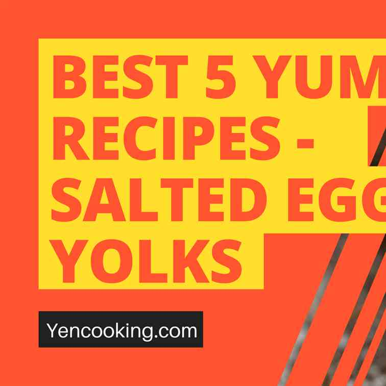 Best 5 Yummy recipes with Salted Egg Yolks